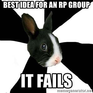 Roleplaying Rabbit - BEST IDEA FOR AN RP GROUP IT FAILS