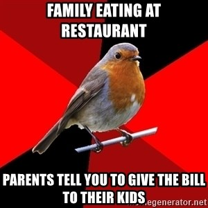 Retail Robin - family eating at restaurant parents tell you to give the bill to their kids