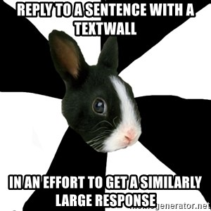 Roleplaying Rabbit - Reply to a sentence with a textwall In an effort to get a similarly large response