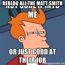 clean all the things no text - REBLOG ALL THE MATT SMITH