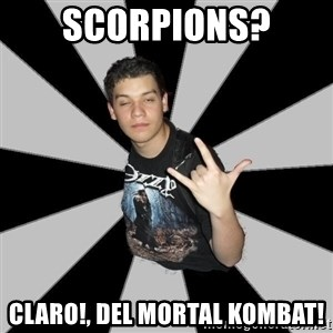 Metal Boy From Hell - Scorpions? claro!, del mortal kombat!