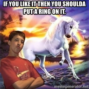 Chris' Unicorn - If you like it then you shoulda put a ring on it.