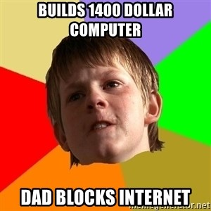 Angry School Boy - Builds 1400 Dollar computer Dad blocks internet