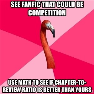 Fanfic Flamingo - see fanfic that could be competition use math to see if chapter-to-review ratio is better than yours
