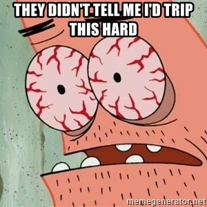 Stoned Patrick - they didn't tell me i'd trip this hard