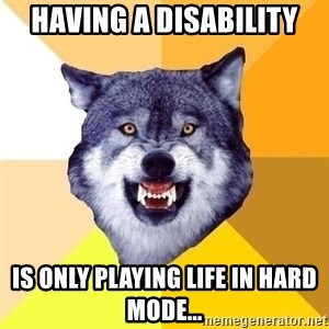 Courage Wolf - Having a Disability Is only playing life in hard mode...