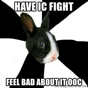 Roleplaying Rabbit - Have ic fight feel bad about it ooc