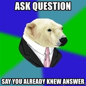 Polar Employee Bear - Ask question Say you already knew answer