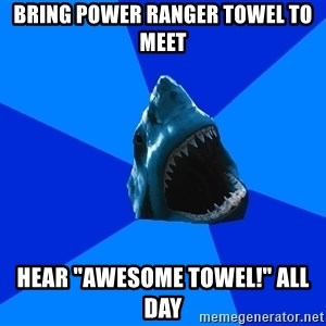 "fyeahswimshark - bring power ranger towel to meet hear ""awesome towel!"" all day"