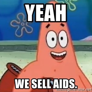 Happily Oblivious Patrick - YEAH WE SELL AIDS.