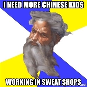 God - i need more chinese kids working in sweat shops