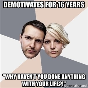 "Angry Parents - Demotivates for 16 years ""Why haven't you done anything with your life?!"""