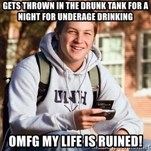 College Freshman - gets thrown in the drunk tank for a night for underage drinking omfg my life is ruined!