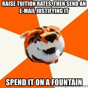 Idea Ritchie - Raise tuition rates, then send an e-mail justifying it spend it on a fountain