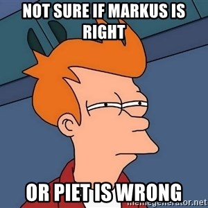 Futurama Fry - Not Sure if markus is right or piet is wrong