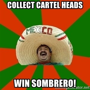 Successful Mexican - collect cartel heads Win sombrero!