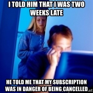 Internet Husband - I told him that I was two weeks late He told me that my subscription was in danger of being cancelled