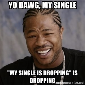 "Xzibit Epic Mealtime - Yo dawg, my single ""my single is dropping"" is dropping"