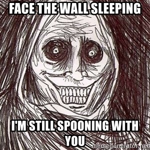 Uninvited Houseguest - Face the wall sleeping I'm STILL spooning with you