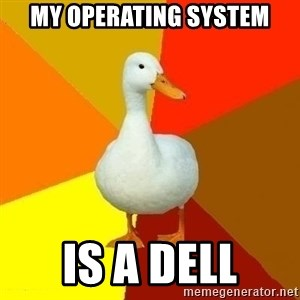 Technologically Impaired Duck - my operating system is a dell