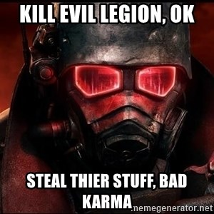 Fallout  - Kill Evil Legion, ok Steal thier stuff, bad karma