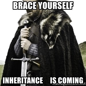 Ned Game Of Thrones - Brace Yourself inheritance     is coming