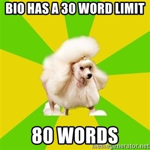 Pretentious Theatre Kid Poodle - Bio has a 30 word limit  80 words