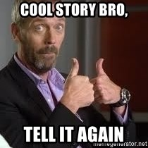 cool story bro house - Cool story bro, tell it again