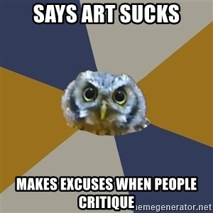 Art Newbie Owl - Says art sucks makes excuses when people critique