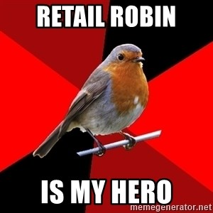 Retail Robin - retail robin is my hero