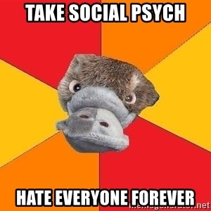 Psychology Student Platypus - Take Social Psych Hate everyone forever