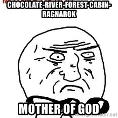 Mother Of God - Chocolate-river-forest-cabin-ragnarok mother of god
