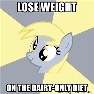 Badvice Derpy - lose weight on the dairy-only diet