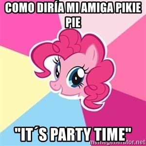 "Pinkie Pie - como diría mi amiga pikie pie  ""it´s party time"""