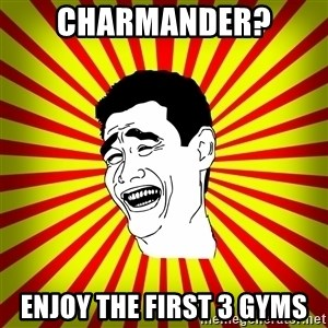 Yao Ming trollface - CHARMANDER? ENJOY THE FIRST 3 GYMS