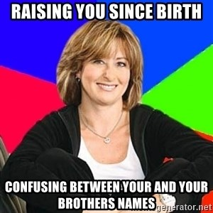 Sheltering Suburban Mom - raising you since birth Confusing between your and your brothers names