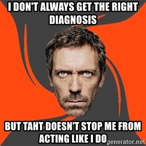 AngryDoctor - i don't always get the right diagnosis but taht doesn't stop me from acting like i do