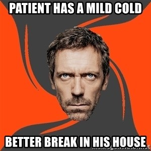 AngryDoctor - patient has a mild cold better break in his house
