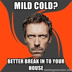 AngryDoctor - mild cold? better break in to your house