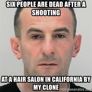 Ibrahim Shkupolli - Six people are dead after a shooting at a hair salon in California by my clone