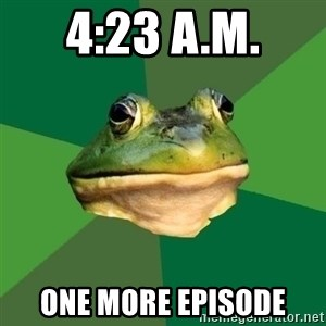 Foul Bachelor Frog - 4:23 a.m. one more episode
