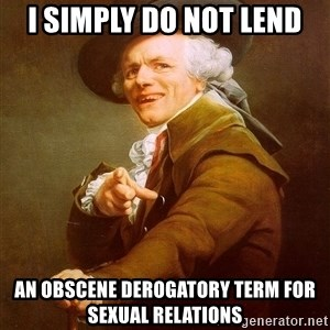 Joseph Ducreux - I simply do not lend an obscene derogatory term for sexual relations