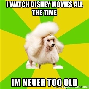 Pretentious Theatre Kid Poodle - I watch disney movies all the time im never too old