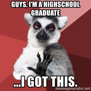 Chill Out Lemur - Guys, I'm a highschool graduate ...I got this.