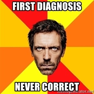 Diagnostic House - First Diagnosis Never correct