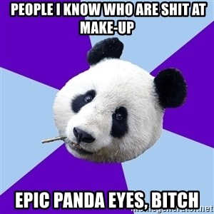 Phts Panda -  People i know who are shit at make-up EPic panda eyes, bitch