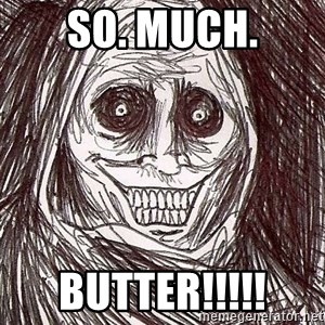 Never alone ghost - so. much. butter!!!!!