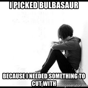 emo kid  - I picked Bulbasaur Because I needed SomEthing to Cut with