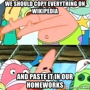 Push it Somewhere Else Patrick - we should copy everything on wikipedia and paste it in our homeworks