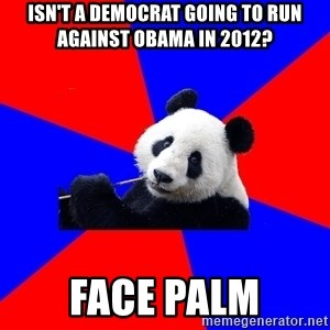 Polisci Panda - Isn't a democrat going to run against Obama in 2012? Face Palm
